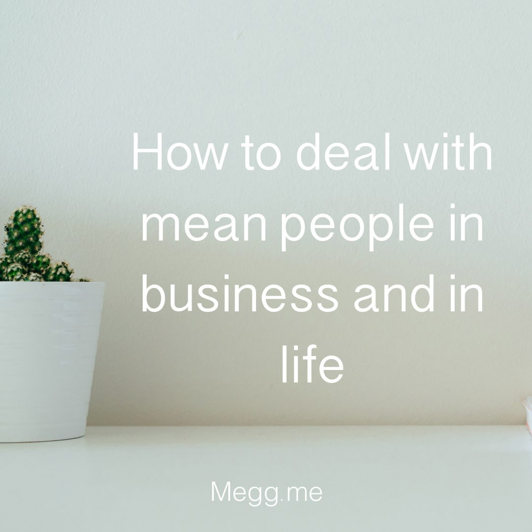 How to deal with mean people in business and in life https://megg.me