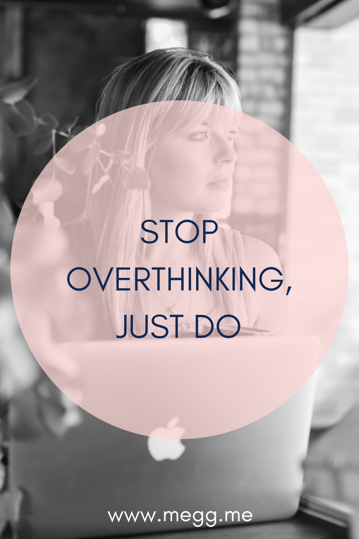 stop overthinking, just do